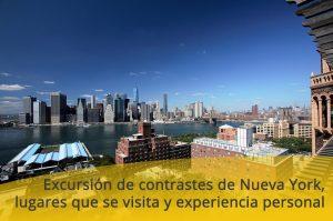Excursión de contrastes de Nueva York, lugares que se visita y experiencia personal