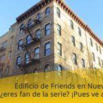 Edificio de Friends en Nueva York, ¿eres fan de la serie? ¡Pues ve a verlo!