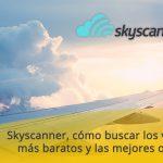 Skyscanner, cómo buscar los vuelos más baratos y las mejores ofertas