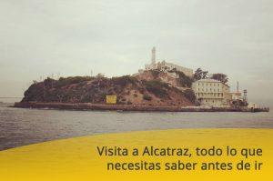 Visita a Alcatraz, todo lo que necesitas saber antes de ir